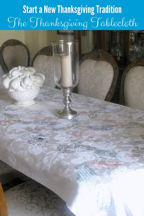 The Thanksgiving Tablecloth is one of our favorite Thanksgiving traditions. Just take an inexpensive tablecloth and have everyone write something each year. You'll treasure the memories that you make!