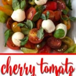 Cherry Tomato Salad is so easy with just fresh mozzarella balls, fresh basil, and a simple dressing of white balsamic vinegar and olive oil. Pretty to look at and perfect for parties!