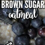 Brown sugar oatmeal with blueberries in a white bowl.